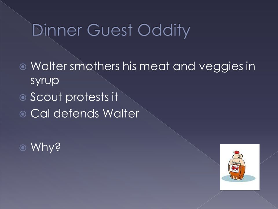 Dinner Guest Oddity Walter smothers his meat and veggies in syrup