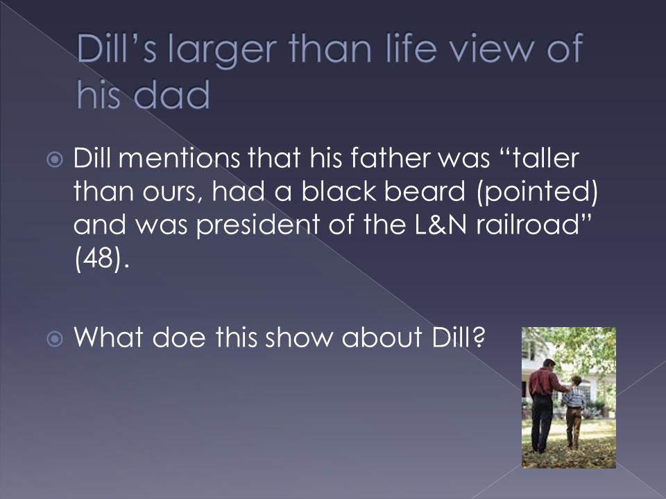 Dill's larger than life view of his dad