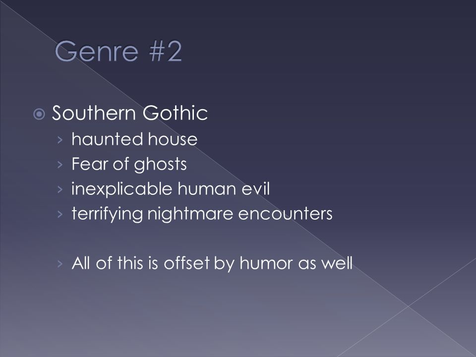 Genre #2 Southern Gothic haunted house Fear of ghosts
