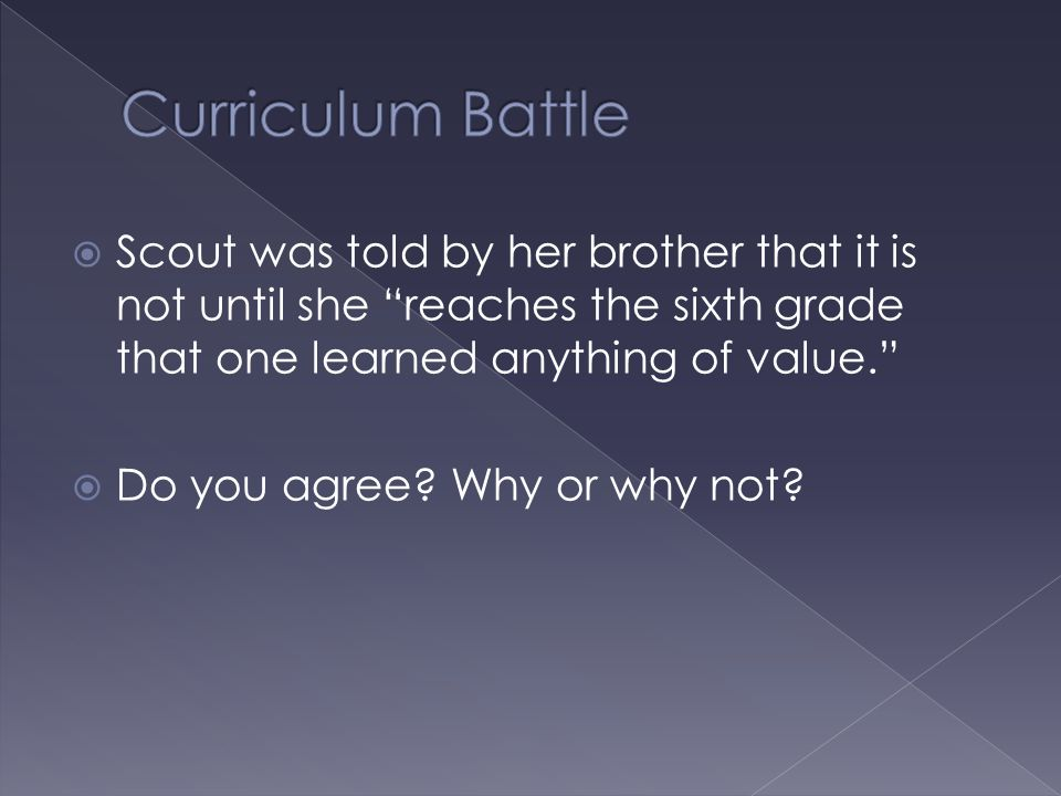 Curriculum Battle Scout was told by her brother that it is not until she reaches the sixth grade that one learned anything of value.