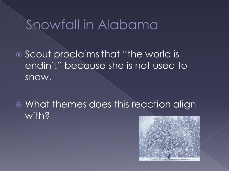 Snowfall in Alabama Scout proclaims that the world is endin'! because she is not used to snow.