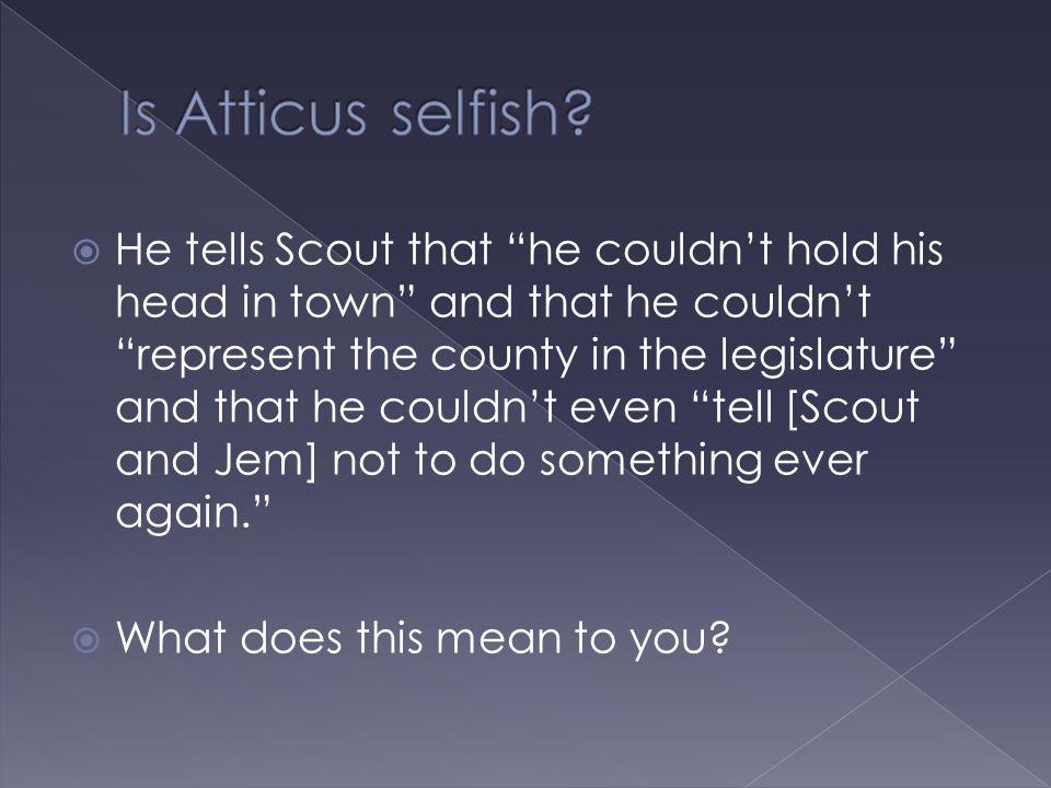 Is Atticus selfish