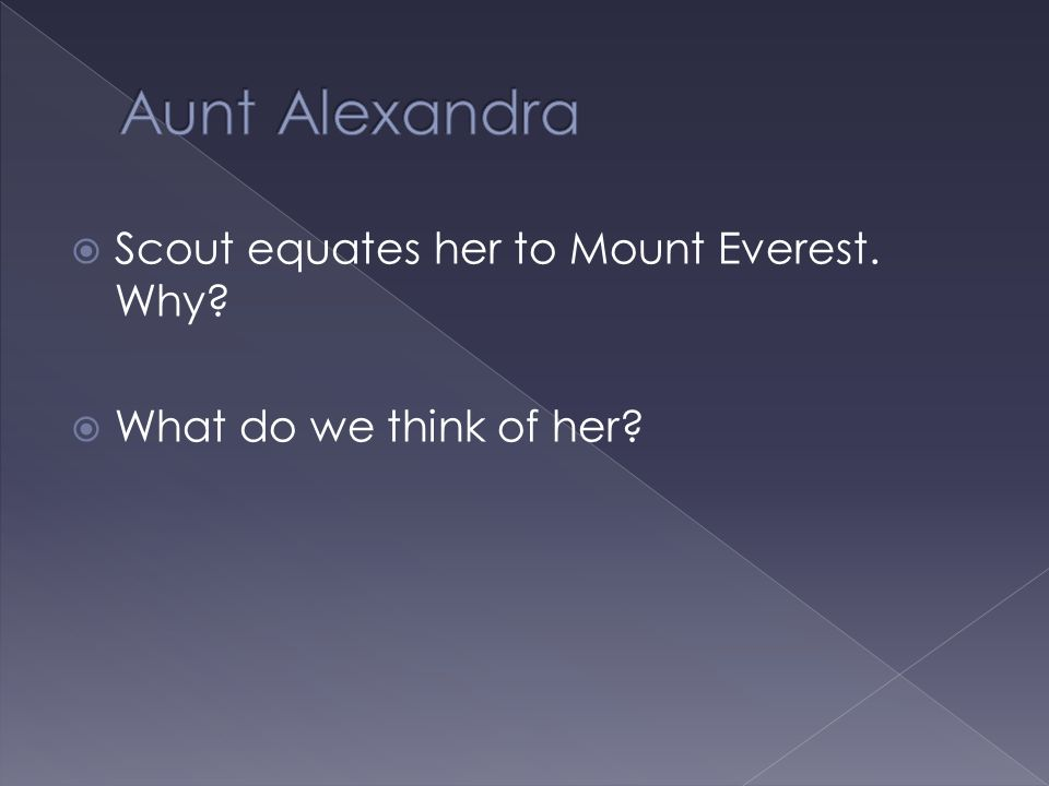 Aunt Alexandra Scout equates her to Mount Everest. Why