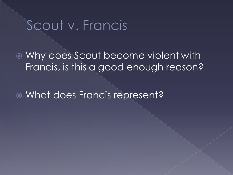 Scout v. Francis Why does Scout become violent with Francis, is this a good enough reason.