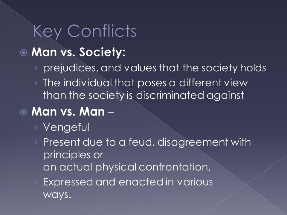 Key Conflicts Man vs. Society: Man vs. Man –