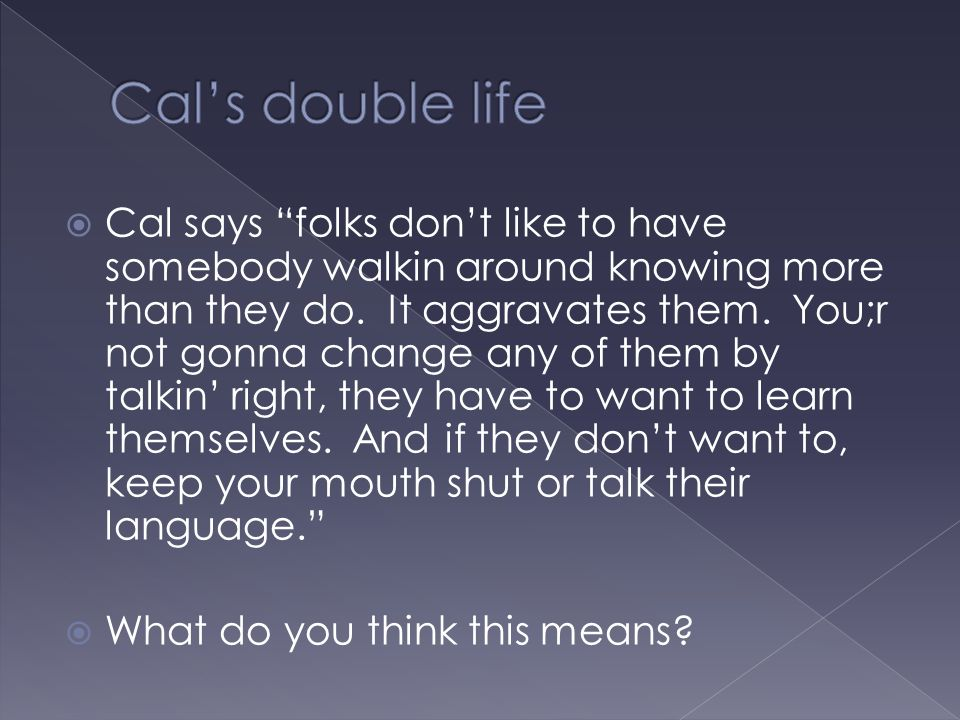 Cal's double life