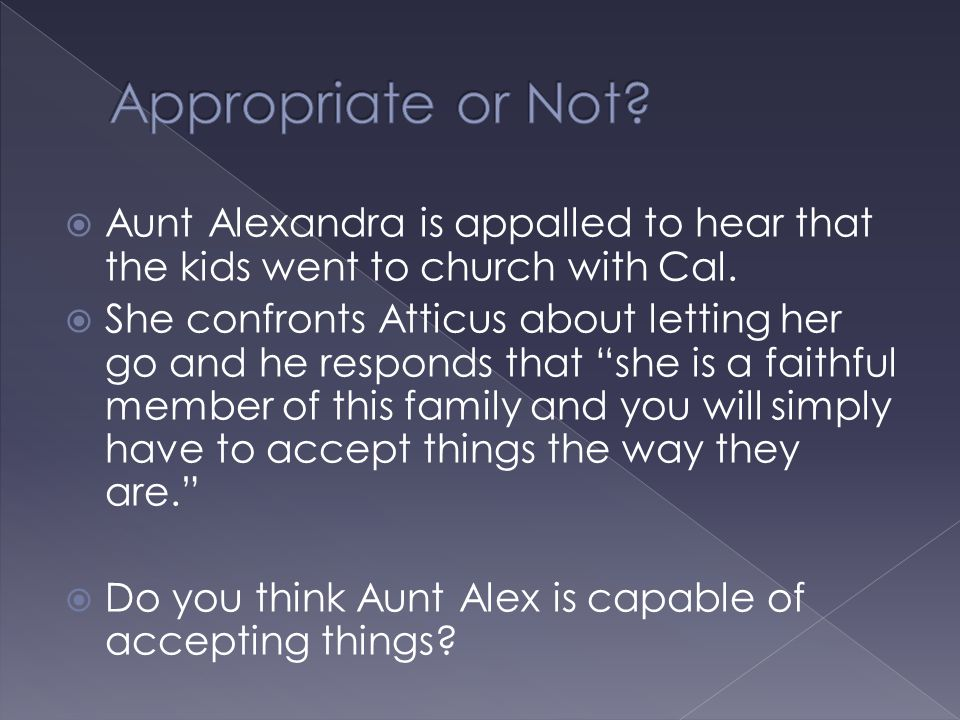 Appropriate or Not Aunt Alexandra is appalled to hear that the kids went to church with Cal.