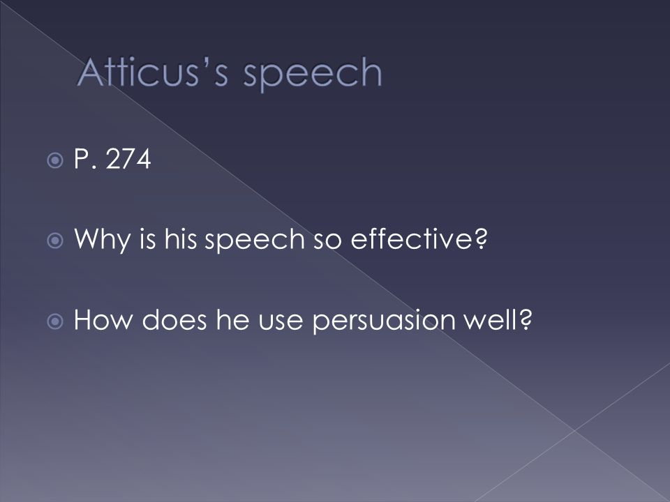 Atticus's speech P. 274 Why is his speech so effective