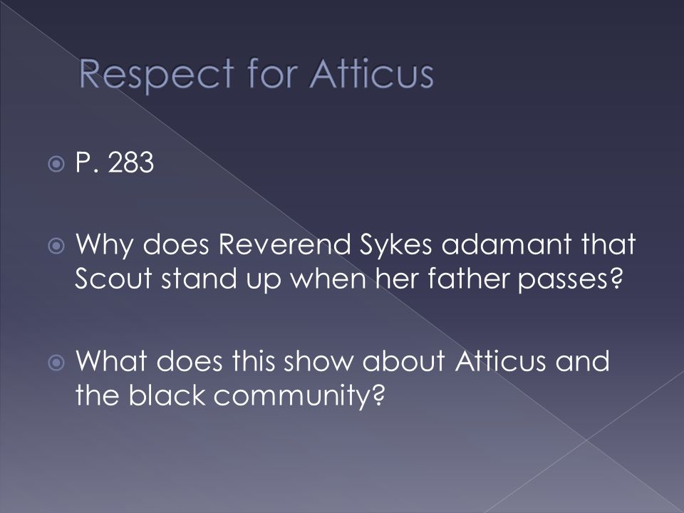 Respect for Atticus P. 283. Why does Reverend Sykes adamant that Scout stand up when her father passes