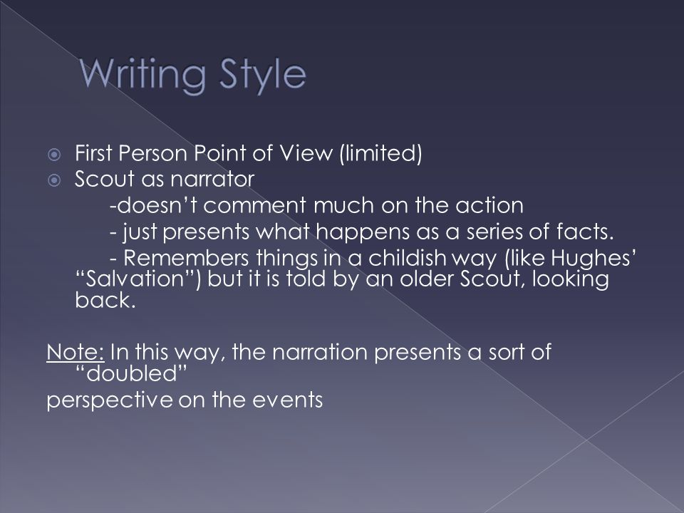 Writing Style First Person Point of View (limited) Scout as narrator