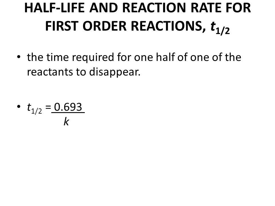 HALF-LIFE AND REACTION RATE FOR FIRST ORDER REACTIONS, t1/2