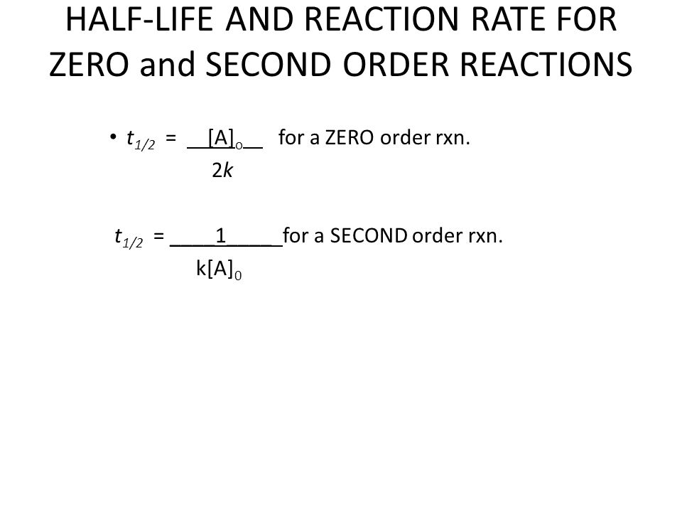 HALF-LIFE AND REACTION RATE FOR ZERO and SECOND ORDER REACTIONS
