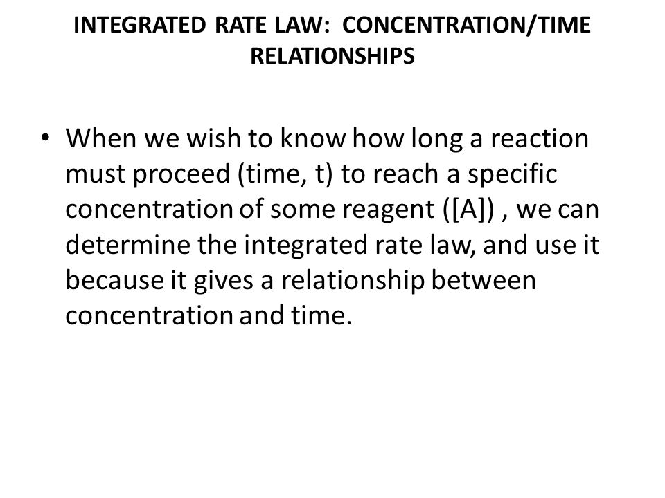 INTEGRATED RATE LAW: CONCENTRATION/TIME RELATIONSHIPS