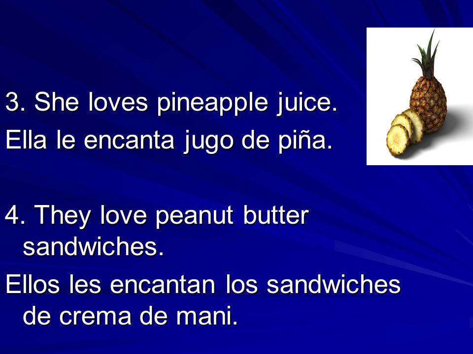 3. She loves pineapple juice.
