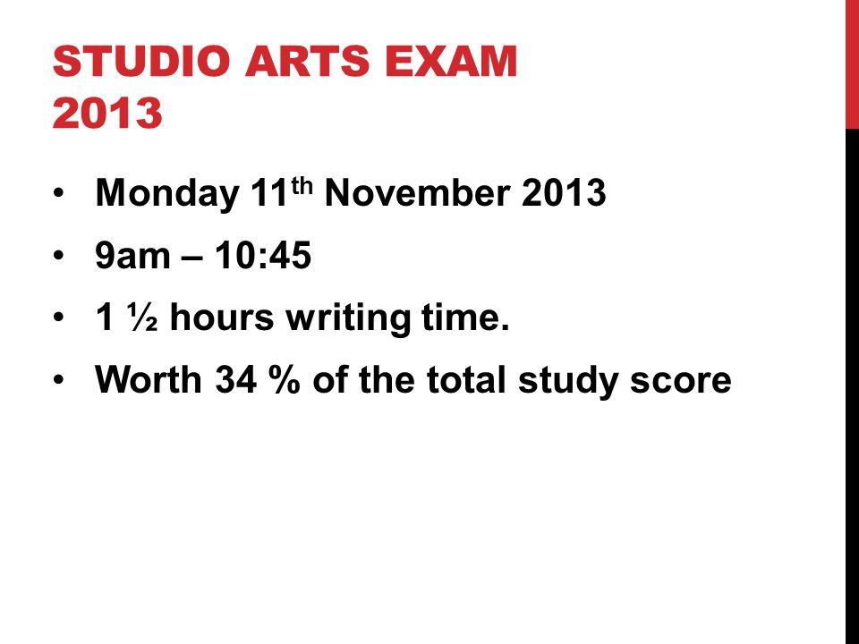 Studio Arts exam 2013 Monday 11th November 2013 9am – 10:45