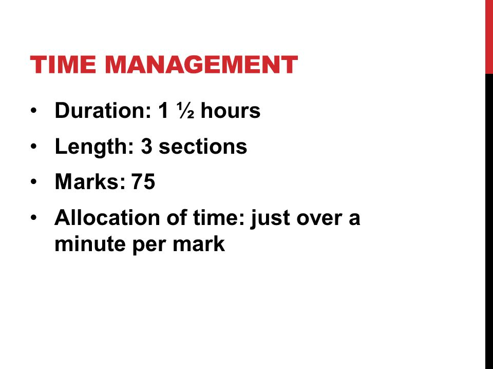 Time management Duration: 1 ½ hours Length: 3 sections Marks: 75