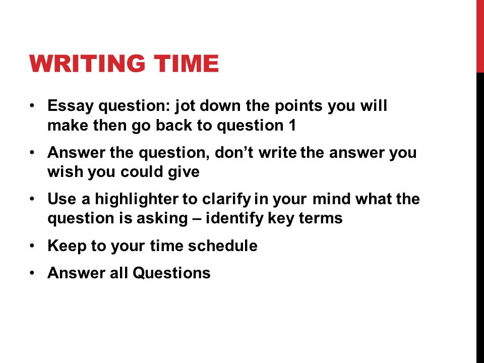 Writing time Essay question: jot down the points you will make then go back to question 1.