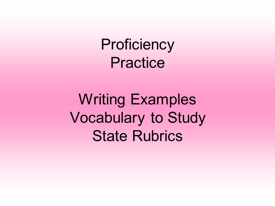 Proficiency Practice Writing Examples Vocabulary to Study State Rubrics