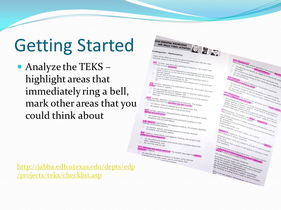 Getting Started Analyze the TEKS – highlight areas that immediately ring a bell, mark other areas that you could think about.