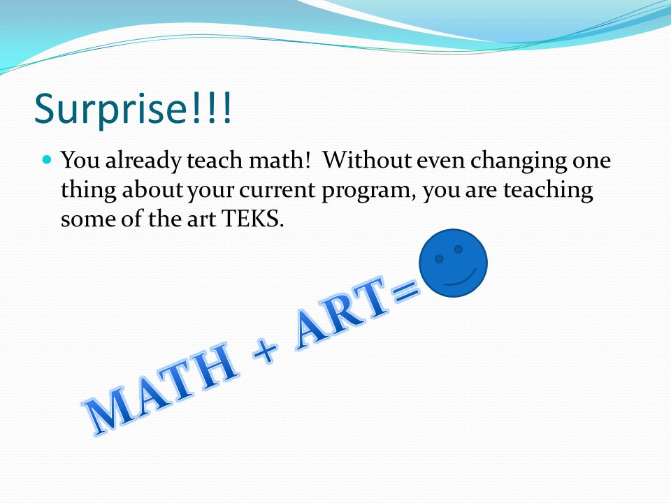 Surprise!!! You already teach math! Without even changing one thing about your current program, you are teaching some of the art TEKS.