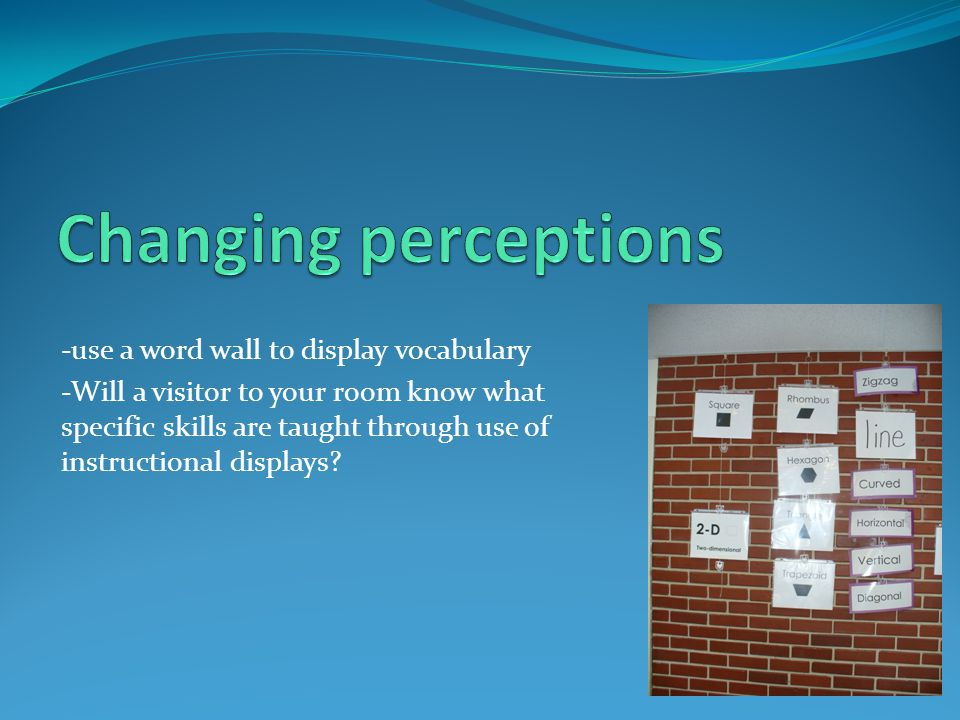 Changing perceptions -use a word wall to display vocabulary