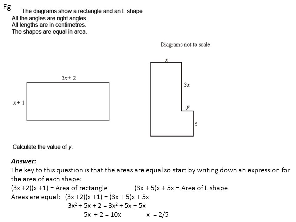 Eg Answer: The key to this question is that the areas are equal so start by writing down an expression for the area of each shape: