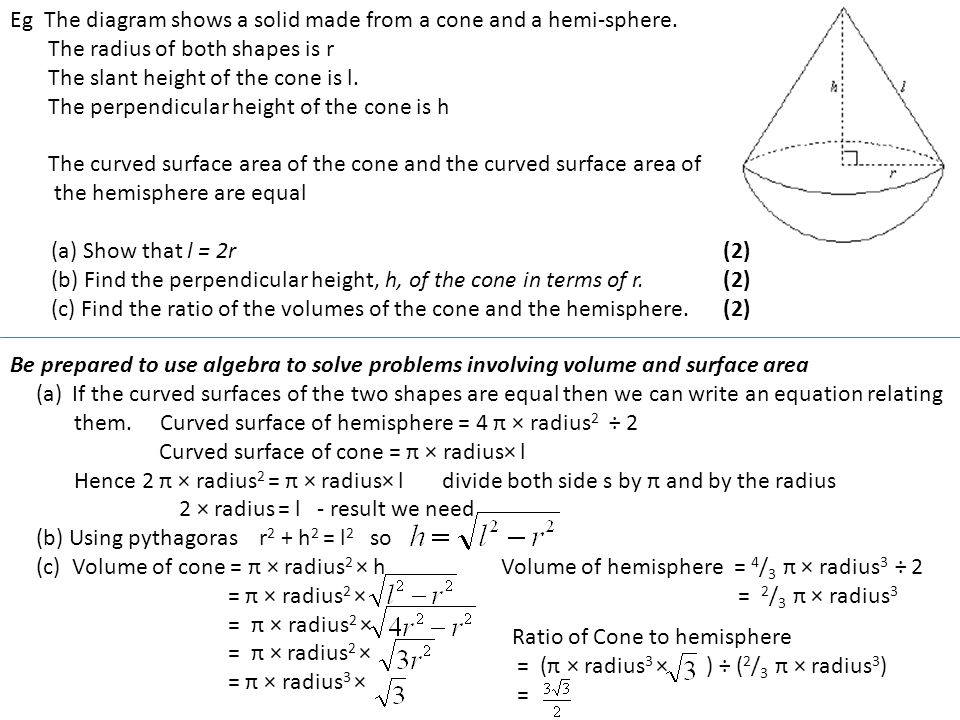 Eg The diagram shows a solid made from a cone and a hemi-sphere.