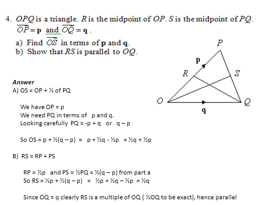 Answer A) OS = OP + ½ of PQ. We have OP = p. We need PQ in terms of p and q. Looking carefully PQ = -p + q or q – p.