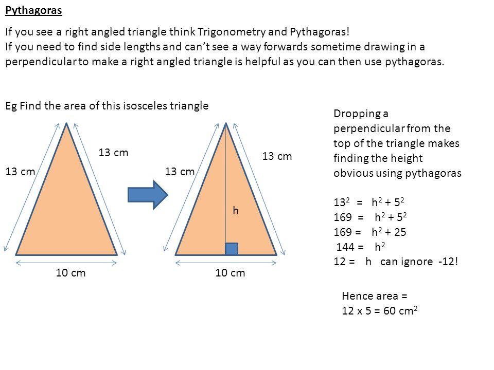Pythagoras If you see a right angled triangle think Trigonometry and Pythagoras!