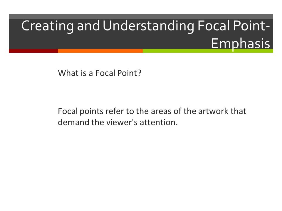 Creating and Understanding Focal Point-Emphasis