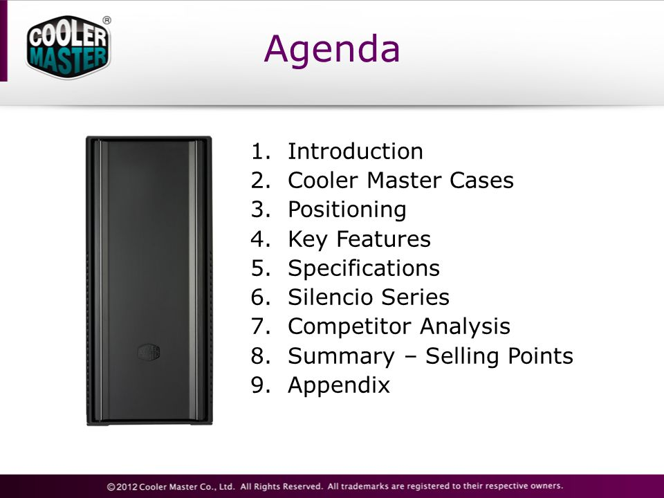 Agenda Introduction Cooler Master Cases Positioning Key Features