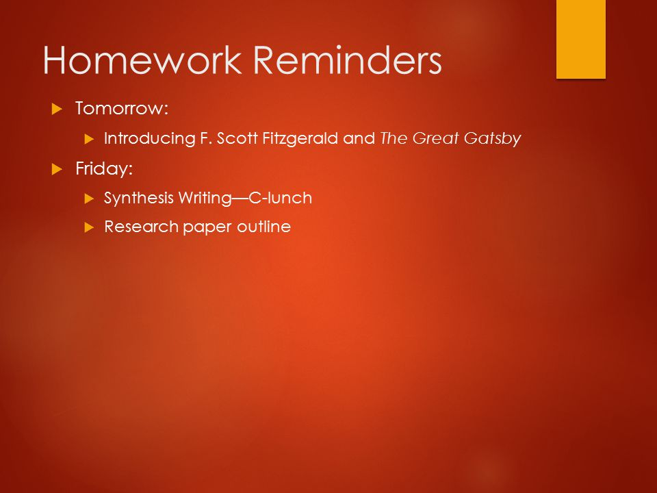 Homework Reminders Tomorrow: Friday: