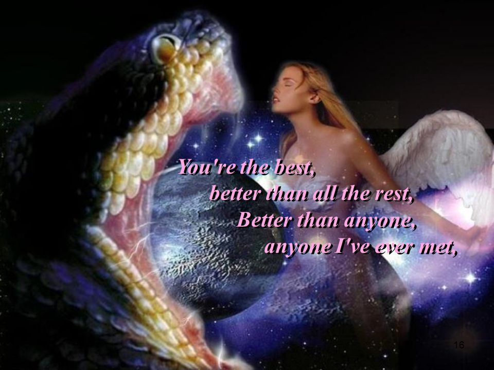 You re the best, better than all the rest, Better than anyone, anyone I ve ever met,