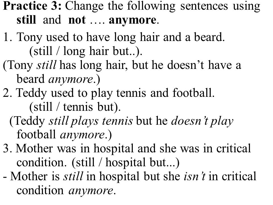 Practice 3: Change the following sentences using still and not …