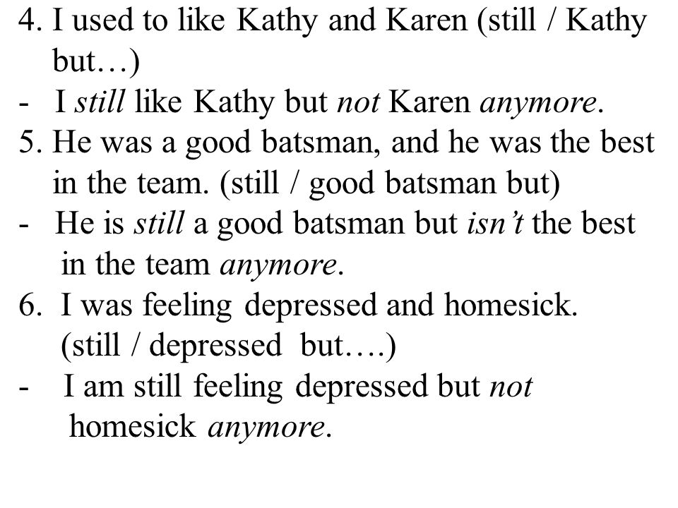 4. I used to like Kathy and Karen (still / Kathy but…)