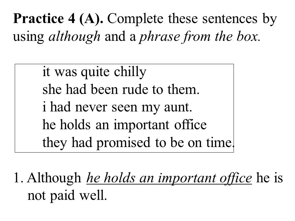 Practice 4 (A). Complete these sentences by using although and a phrase from the box.