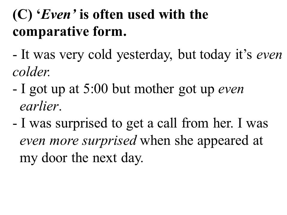 (C) 'Even' is often used with the comparative form.