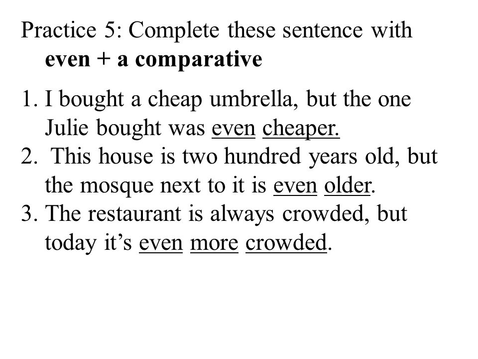 Practice 5: Complete these sentence with even + a comparative