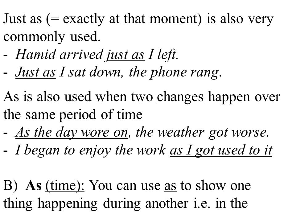 Just as (= exactly at that moment) is also very commonly used.