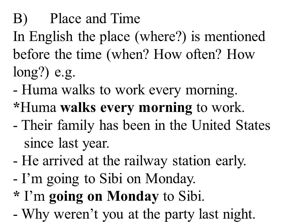 B) Place and Time In English the place (where ) is mentioned before the time (when How often How long ) e.g.