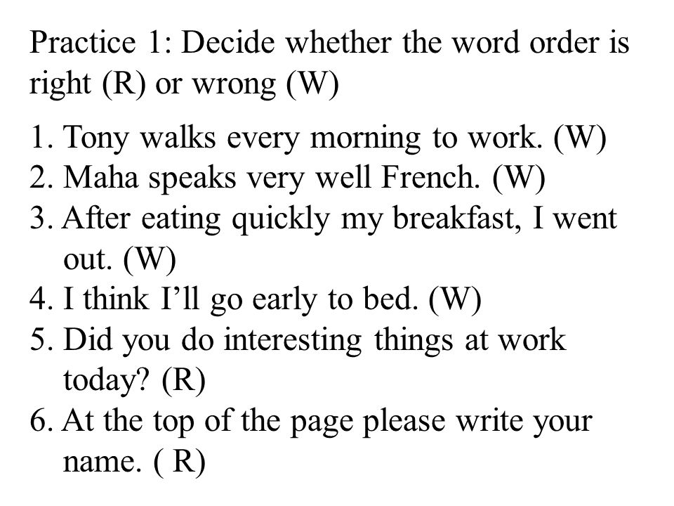 Practice 1: Decide whether the word order is right (R) or wrong (W)