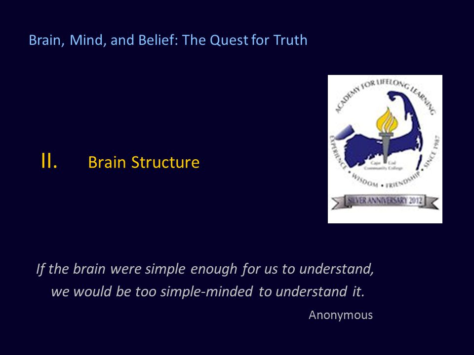 II. Brain Structure Brain, Mind, and Belief: The Quest for Truth