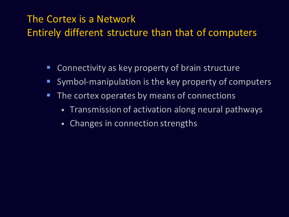 The Cortex is a Network Entirely different structure than that of computers