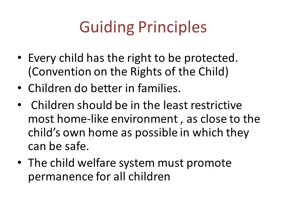 Guiding Principles Every child has the right to be protected. (Convention on the Rights of the Child)