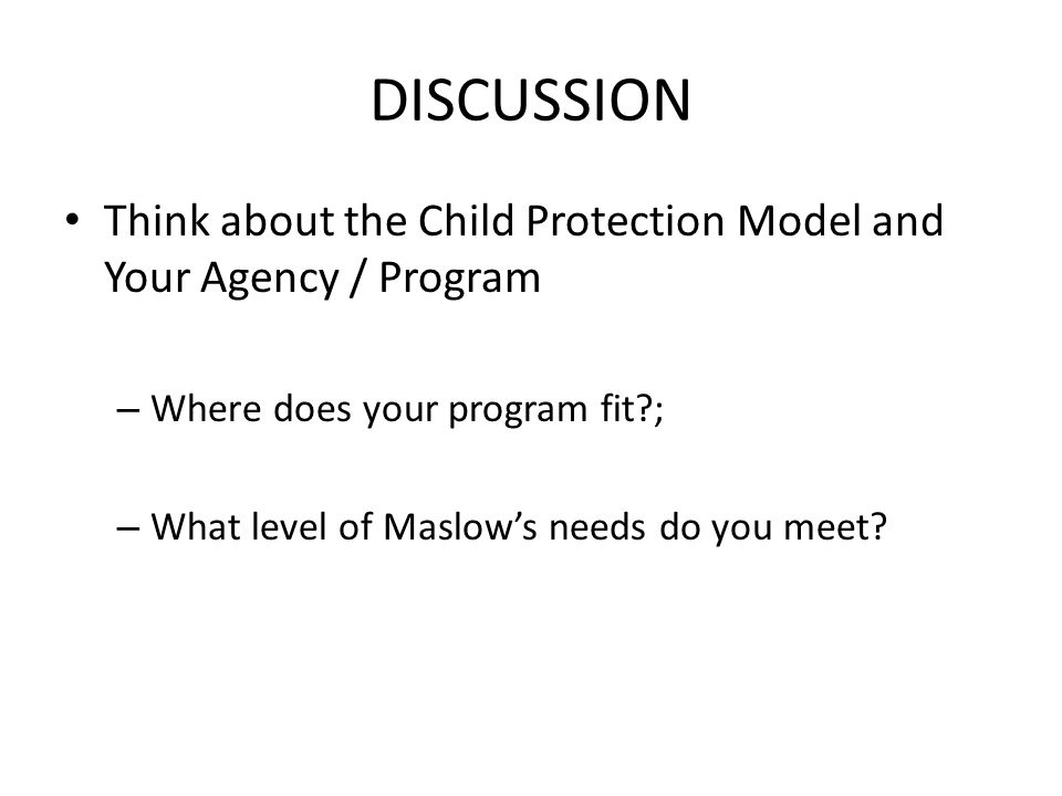 DISCUSSION Think about the Child Protection Model and Your Agency / Program. Where does your program fit ;
