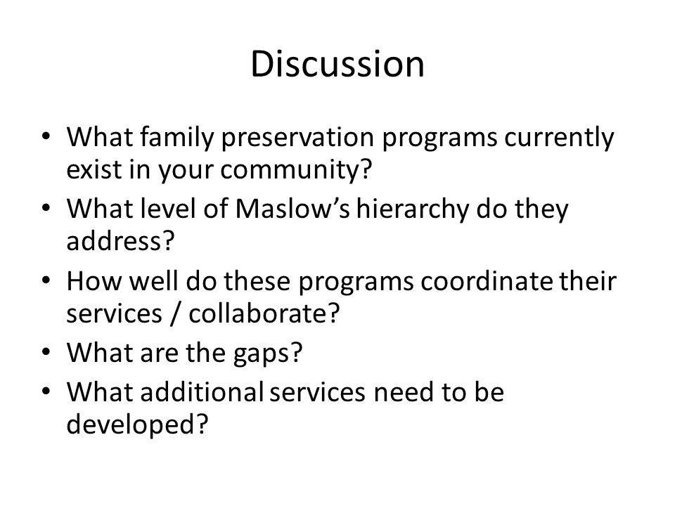 Discussion What family preservation programs currently exist in your community What level of Maslow's hierarchy do they address