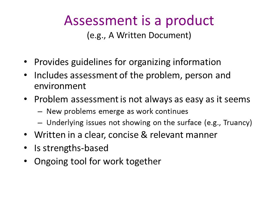 Assessment is a product (e.g., A Written Document)