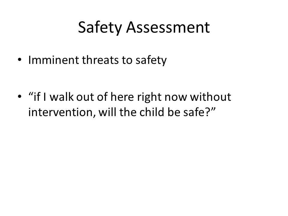 Safety Assessment Imminent threats to safety