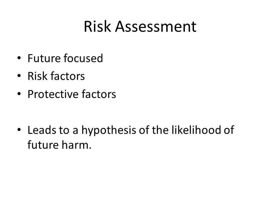 Risk Assessment Future focused Risk factors Protective factors