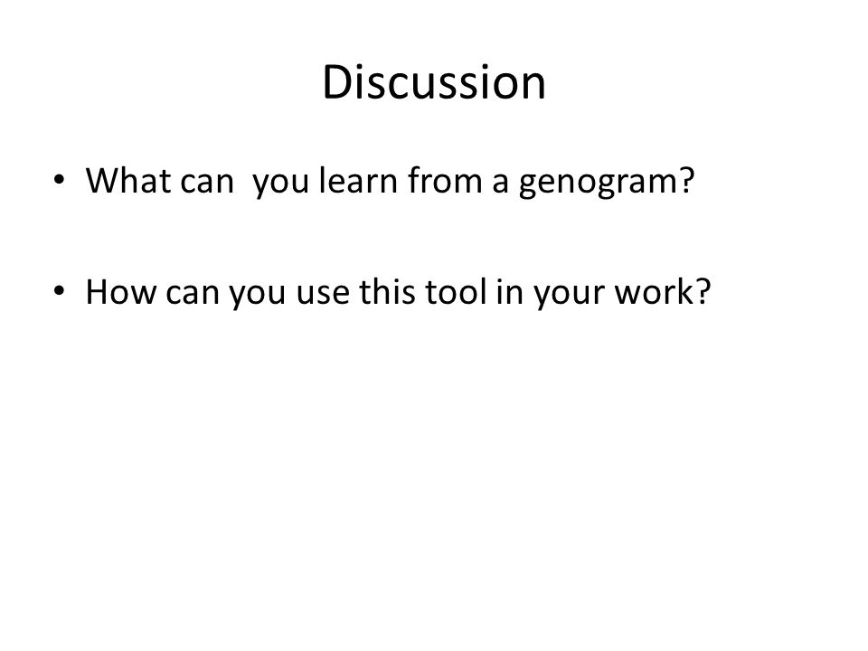 Discussion What can you learn from a genogram